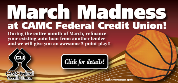 Banner: March Madness at CAMC FCU! During March, refinance your auto from another lender and we will give you an awesome 3 point play! Click for details.